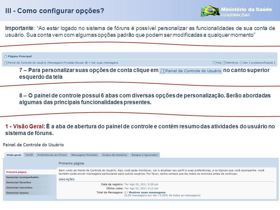 Ministério da Saúde CGSI/DRAC/SAS III - Como configurar opções? 7 – Para personalizar suas opções de conta clique em no canto superior esquerdo da tel