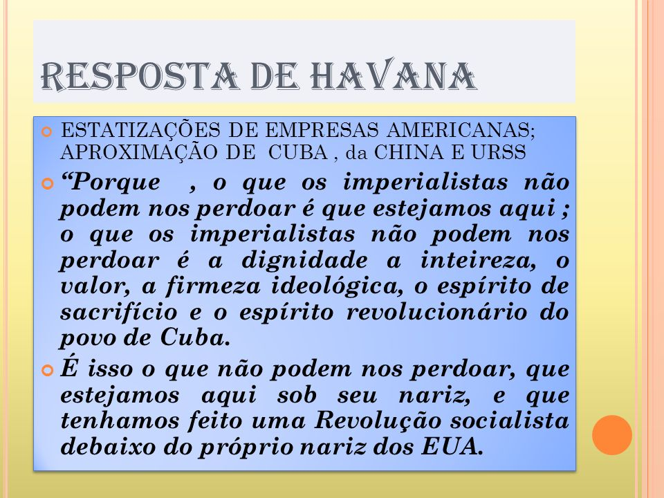 RESPOSTA DE HAVANA ESTATIZAÇÕES DE EMPRESAS AMERICANAS; APROXIMAÇÃO DE CUBA, da CHINA E URSS Porque, o que os imperialistas não podem nos perdoar é qu
