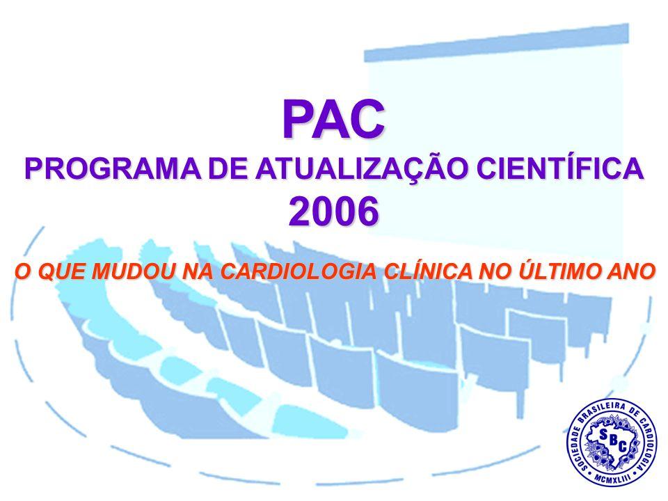 PAC PROGRAMA DE ATUALIZAÇÃO CIENTÍFICA 2006 O QUE MUDOU NA CARDIOLOGIA CLÍNICA NO ÚLTIMO ANO