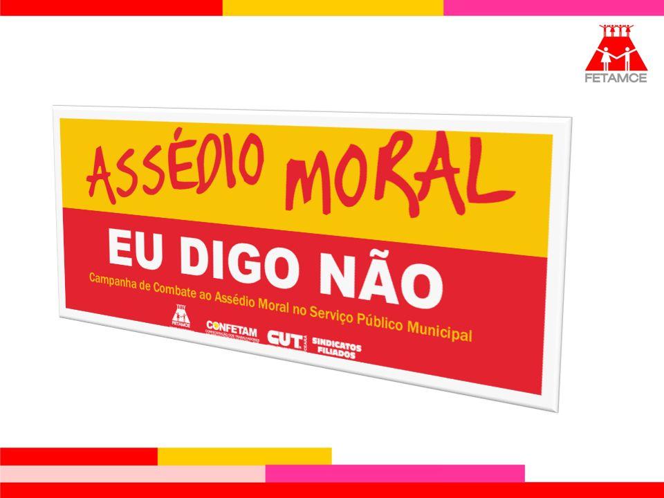 A CAMPANHA A Federação dos Trabalhadores no Serviço Público Municipal do Estado do Ceará (FETAMCE) lança a campanha Assédio Moral - Eu digo não!, que tem como objetivo conscientizar e combater as modalidades de Assédio Moral presentes no Serviço Público municipal do estado do Ceará.