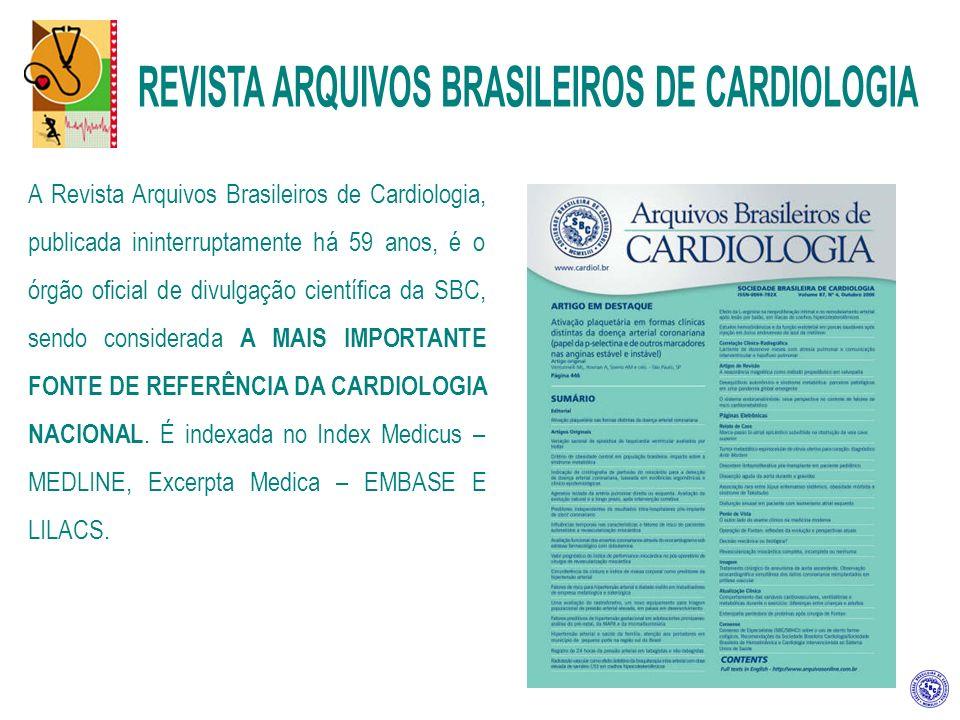 A Revista Arquivos Brasileiros de Cardiologia, publicada ininterruptamente há 59 anos, é o órgão oficial de divulgação científica da SBC, sendo considerada A MAIS IMPORTANTE FONTE DE REFERÊNCIA DA CARDIOLOGIA NACIONAL.