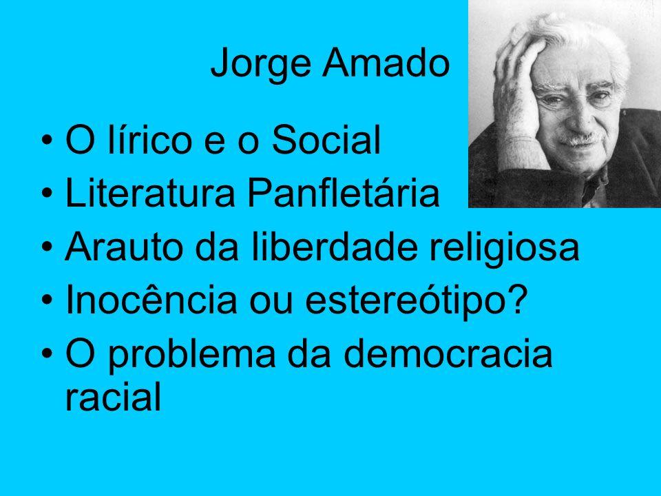 Jorge Amado O lírico e o Social Literatura Panfletária Arauto da liberdade religiosa Inocência ou estereótipo.