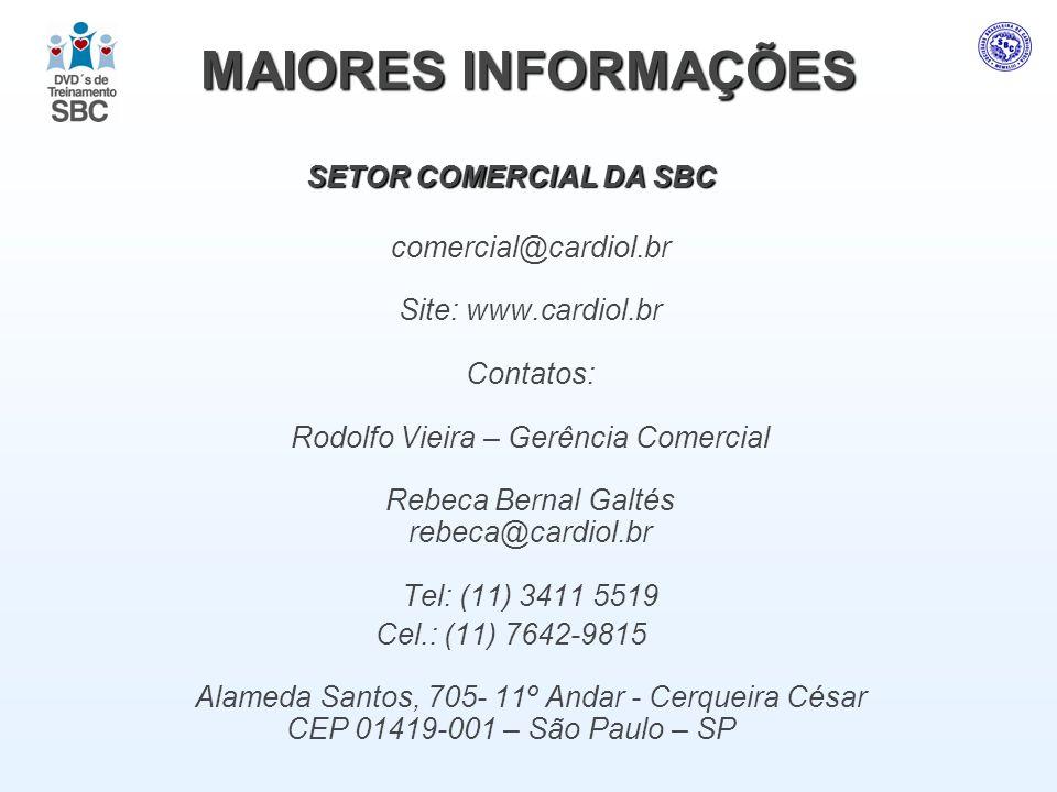 MAIORES INFORMAÇÕES SETOR COMERCIAL DA SBC comercial@cardiol.br Site: www.cardiol.br Contatos: Rodolfo Vieira – Gerência Comercial Rebeca Bernal Galté
