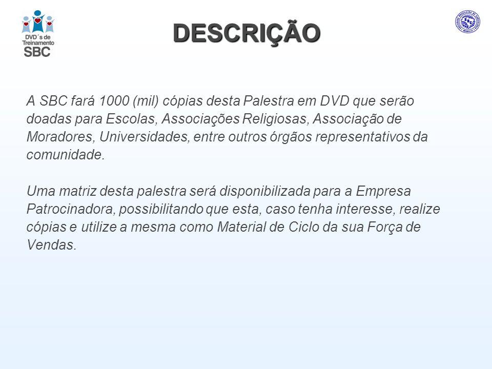 DESCRIÇÃO A SBC fará 1000 (mil) cópias desta Palestra em DVD que serão doadas para Escolas, Associações Religiosas, Associação de Moradores, Universid
