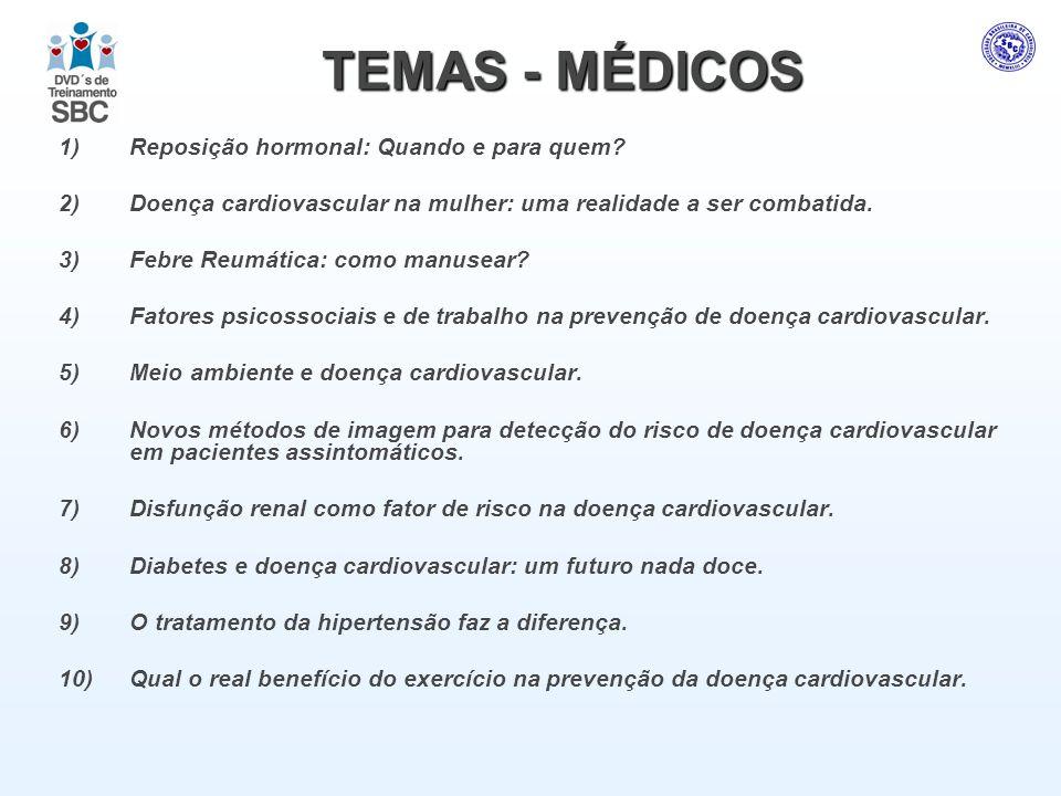 TEMAS - MÉDICOS 1)Reposição hormonal: Quando e para quem? 2)Doença cardiovascular na mulher: uma realidade a ser combatida. 3)Febre Reumática: como ma
