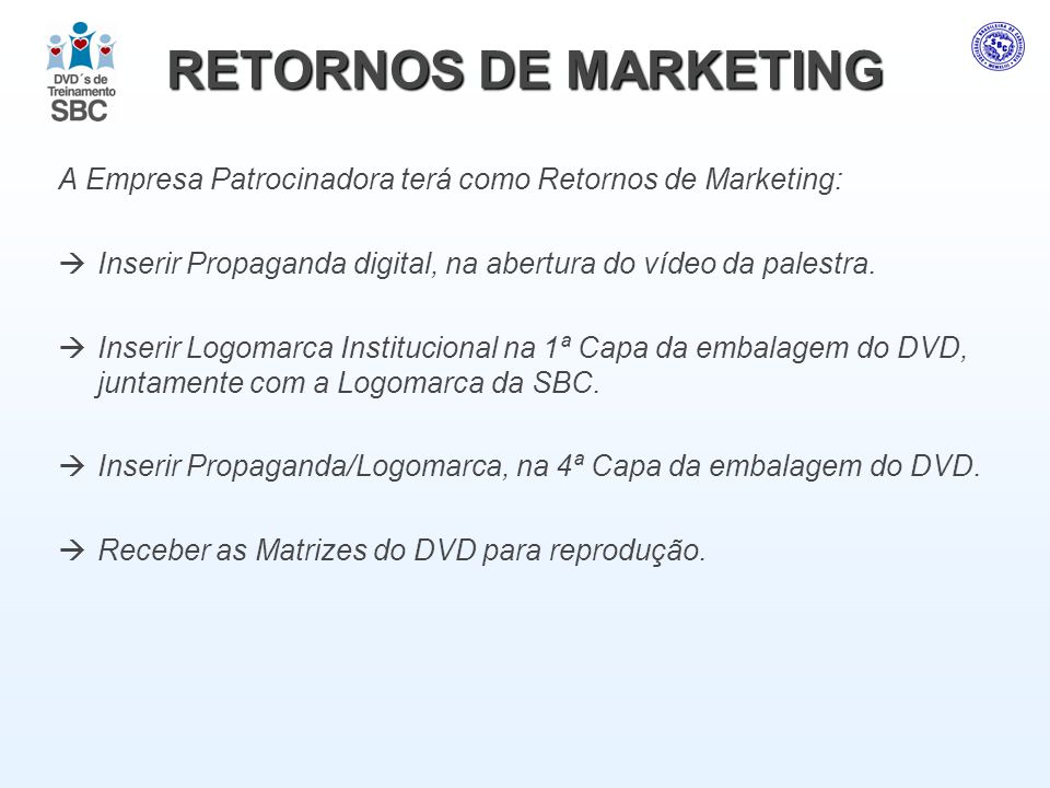 RETORNOS DE MARKETING A Empresa Patrocinadora terá como Retornos de Marketing: Inserir Propaganda digital, na abertura do vídeo da palestra. Inserir L