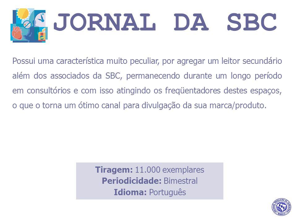JORNAL DA SBC Possui uma característica muito peculiar, por agregar um leitor secundário além dos associados da SBC, permanecendo durante um longo período em consultórios e com isso atingindo os freqüentadores destes espaços, o que o torna um ótimo canal para divulgação da sua marca/produto.
