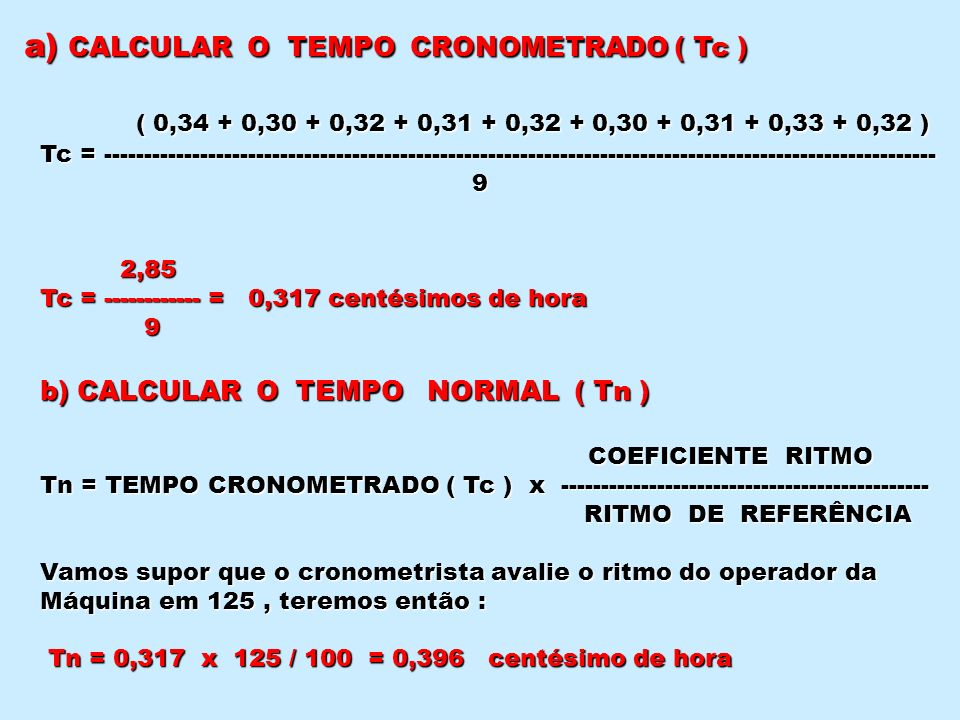 a) CALCULAR O TEMPO CRONOMETRADO ( Tc ) ( 0,34 + 0,30 + 0,32 + 0,31 + 0,32 + 0,30 + 0,31 + 0,33 + 0,32 ) Tc = ----------------------------------------