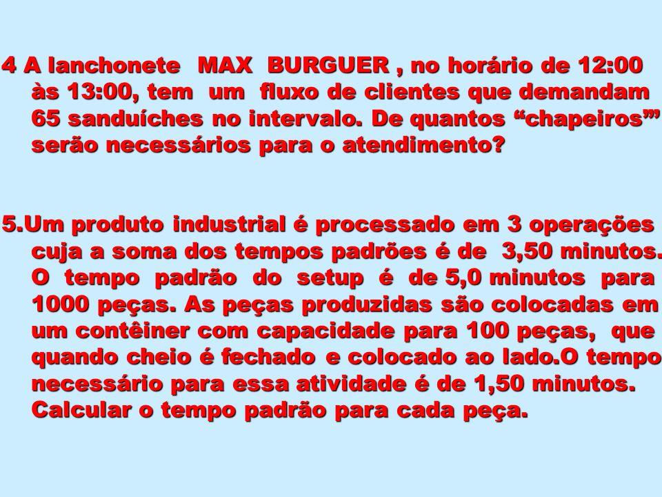 4 A lanchonete MAX BURGUER, no horário de 12:00 às 13:00, tem um fluxo de clientes que demandam às 13:00, tem um fluxo de clientes que demandam 65 san