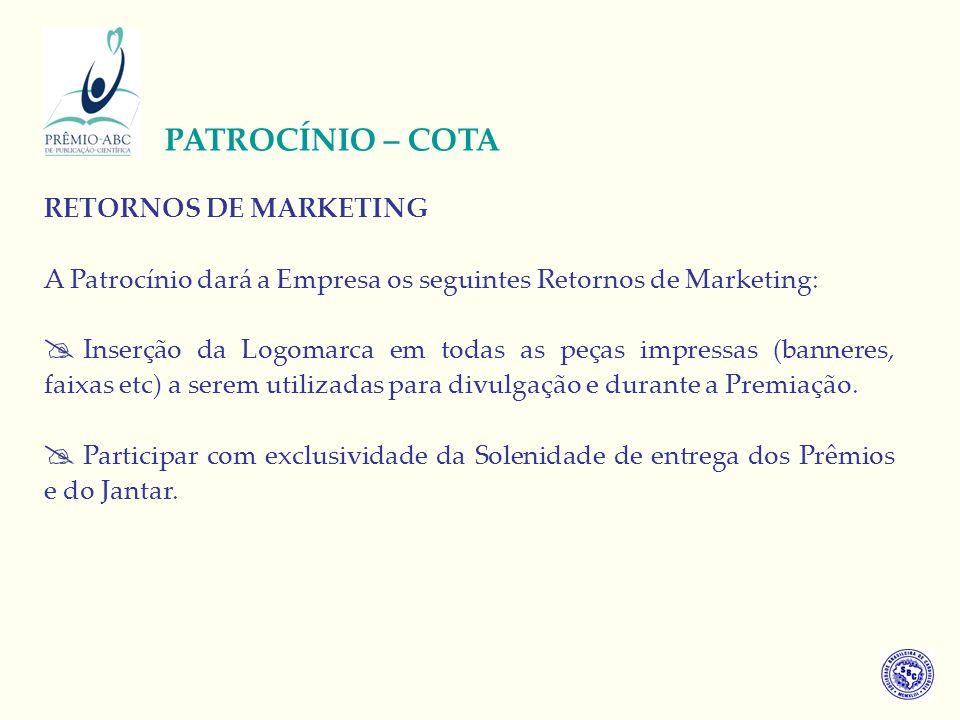 RETORNOS DE MARKETING A Patrocínio dará a Empresa os seguintes Retornos de Marketing: Inserção da Logomarca em todas as peças impressas (banneres, fai