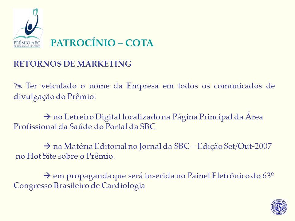 RETORNOS DE MARKETING Ter veiculado o nome da Empresa em todos os comunicados de divulgação do Prêmio: no Letreiro Digital localizado na Página Princi