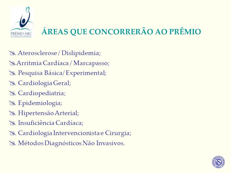 ÁREAS QUE CONCORRERÃO AO PRÊMIO Aterosclerose / Dislipidemia; Arritmia Cardíaca / Marcapasso; Pesquisa Básica/ Experimental; Cardiologia Geral; Cardiopediatria; Epidemiologia; Hipertensão Arterial; Insuficiência Cardíaca; Cardiologia Intervencionista e Cirurgia; Métodos Diagnósticos Não Invasivos.