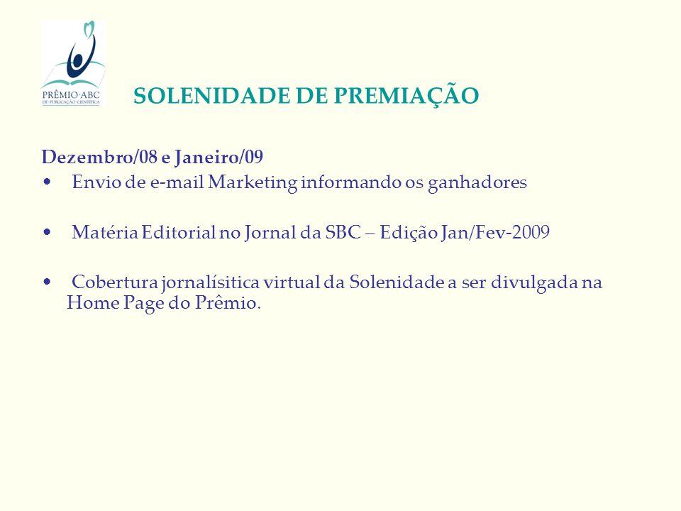 Dezembro/08 e Janeiro/09 Envio de e-mail Marketing informando os ganhadores Matéria Editorial no Jornal da SBC – Edição Jan/Fev-2009 Cobertura jornalísitica virtual da Solenidade a ser divulgada na Home Page do Prêmio.