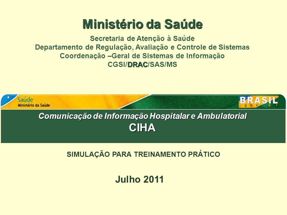 Comunicação de Informação Hospitalar e Ambulatorial CIHA Julho 2011 Ministério da Saúde Secretaria de Atenção à Saúde Departamento de Regulação, Avali