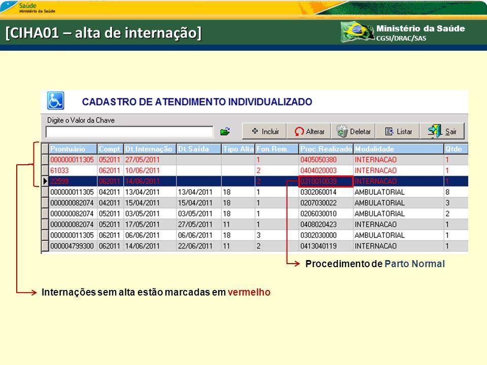 Ministério da Saúde CGSI/DRAC/SAS [CIHA01 – alta de internação] Internações sem alta estão marcadas em vermelho Procedimento de Parto Normal