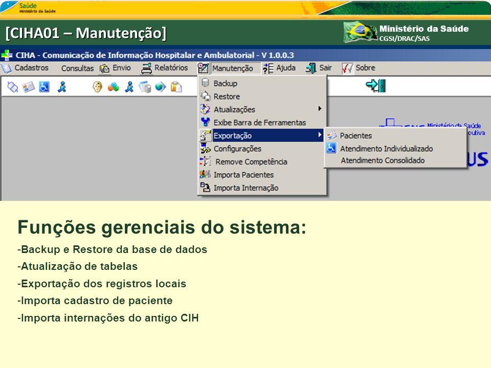 Ministério da Saúde CGSI/DRAC/SAS [CIHA01 – Manutenção] Funções gerenciais do sistema: -Backup e Restore da base de dados -Atualização de tabelas -Exportação dos registros locais -Importa cadastro de paciente -Importa internações do antigo CIH