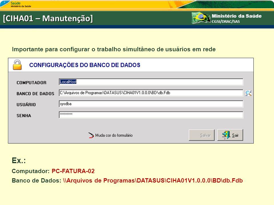 Ministério da Saúde CGSI/DRAC/SAS [CIHA01 – Manutenção] Importante para configurar o trabalho simultâneo de usuários em rede Ex.: Computador: PC-FATUR