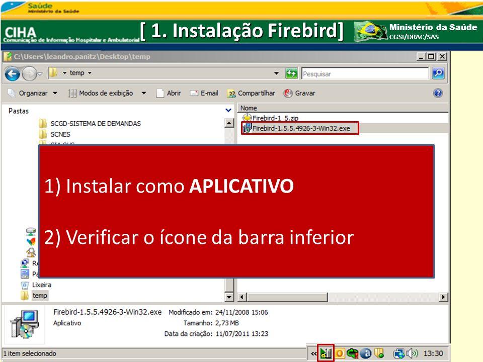 [ 1. Instalação Firebird] Ministério da Saúde CGSI/DRAC/SAS http://ciha.datasus.gov.br/ Entrar no endereço eletrônico http://ciha.datasus.gov.br/ Down