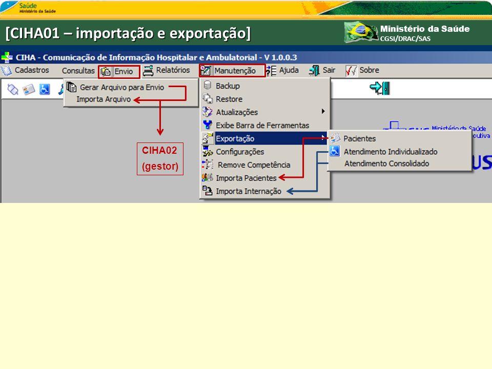 Ministério da Saúde CGSI/DRAC/SAS [CIHA01 – importação e exportação] CIHA02 (gestor)