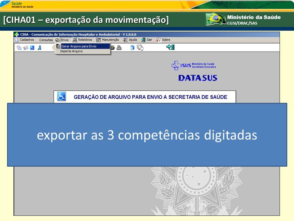 Ministério da Saúde CGSI/DRAC/SAS [CIHA01 – exportação da movimentação] exportar as 3 competências digitadas