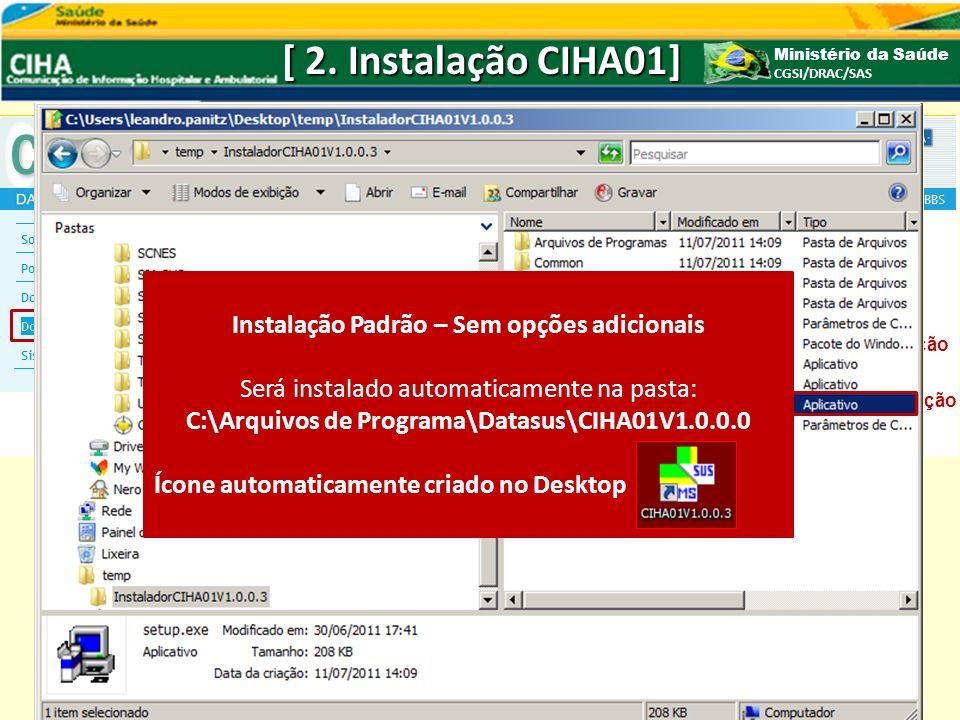 [ 2. Instalação CIHA01] Ministério da Saúde CGSI/DRAC/SAS Instalação Atualização Instalação Padrão – Sem opções adicionais Será instalado automaticame