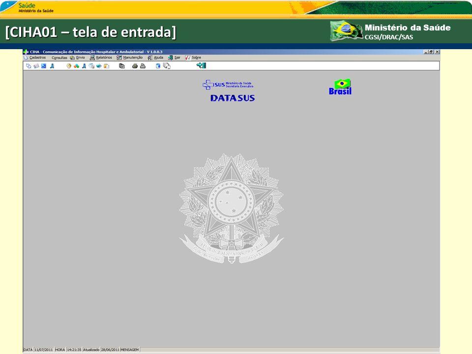 Ministério da Saúde CGSI/DRAC/SAS [CIHA01 – tela de entrada]
