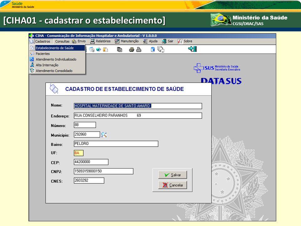 Ministério da Saúde CGSI/DRAC/SAS [CIHA01 - cadastrar o estabelecimento]