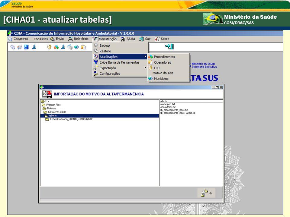Ministério da Saúde CGSI/DRAC/SAS [CIHA01 - atualizar tabelas]