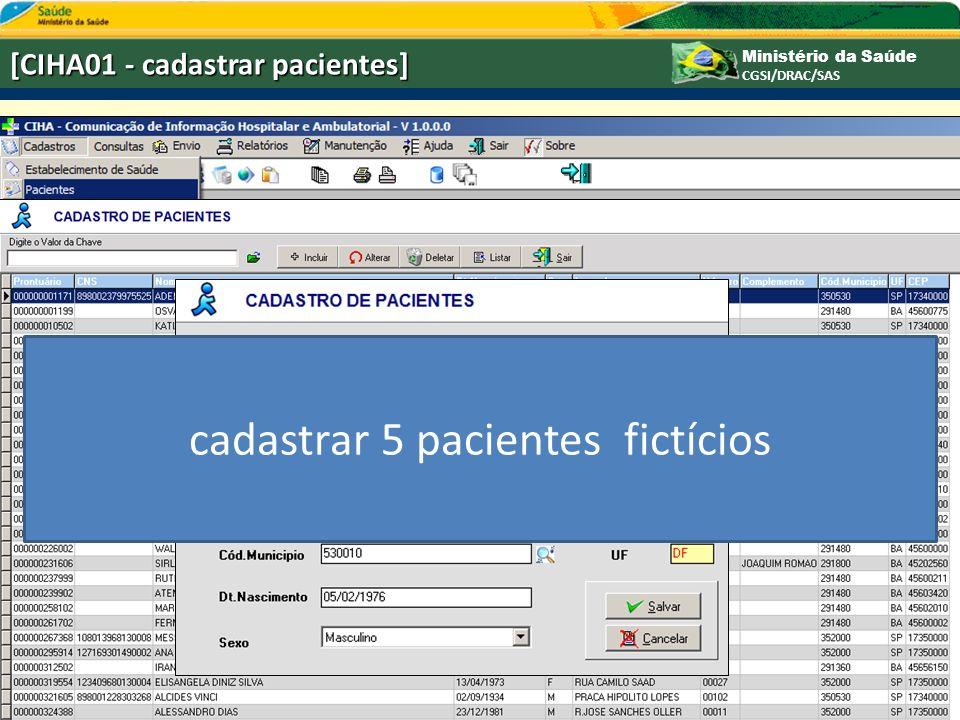 Ministério da Saúde CGSI/DRAC/SAS [CIHA01 - cadastrar pacientes] cadastrar 5 pacientes fictícios