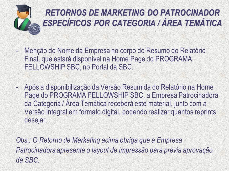 RETORNOS DE MARKETING DO PATROCINADOR ESPECÍFICOS POR CATEGORIA / ÁREA TEMÁTICA -Menção do Nome da Empresa no corpo do Resumo do Relatório Final, que