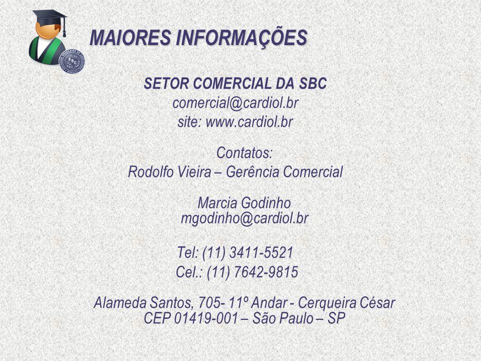 MAIORES INFORMAÇÕES SETOR COMERCIAL DA SBC comercial@cardiol.br site: www.cardiol.br Contatos: Rodolfo Vieira – Gerência Comercial Marcia Godinho mgod