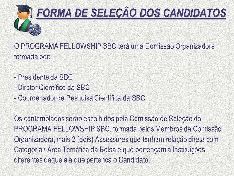 FORMA DE SELEÇÃO DOS CANDIDATOS FORMA DE SELEÇÃO DOS CANDIDATOS O PROGRAMA FELLOWSHIP SBC terá uma Comissão Organizadora formada por: - Presidente da