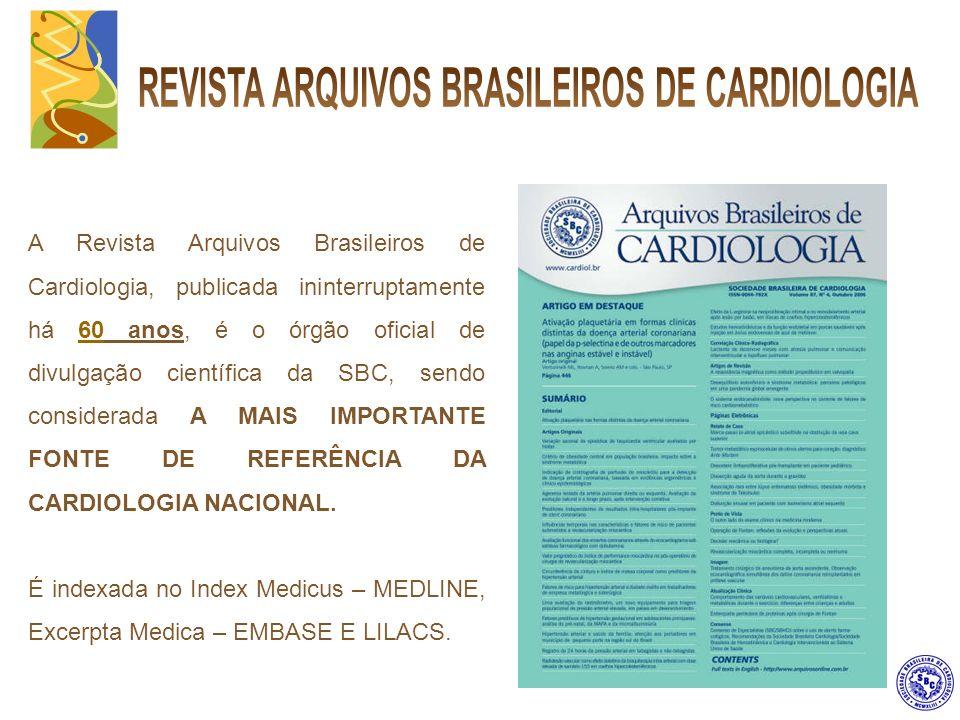 A Revista Arquivos Brasileiros de Cardiologia, publicada ininterruptamente há 60 anos, é o órgão oficial de divulgação científica da SBC, sendo considerada A MAIS IMPORTANTE FONTE DE REFERÊNCIA DA CARDIOLOGIA NACIONAL.