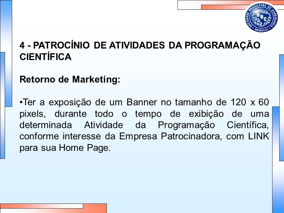 4 - PATROCÍNIO DE ATIVIDADES DA PROGRAMAÇÃO CIENTÍFICA Retorno de Marketing: Ter a exposição de um Banner no tamanho de 120 x 60 pixels, durante todo