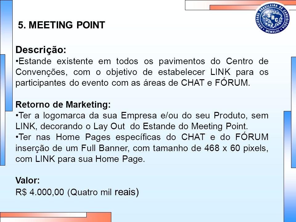 5. MEETING POINT Descrição: Estande existente em todos os pavimentos do Centro de Convenções, com o objetivo de estabelecer LINK para os participantes