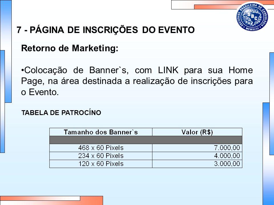 7 - PÁGINA DE INSCRIÇÕES DO EVENTO Retorno de Marketing: Colocação de Banner`s, com LINK para sua Home Page, na área destinada a realização de inscriç