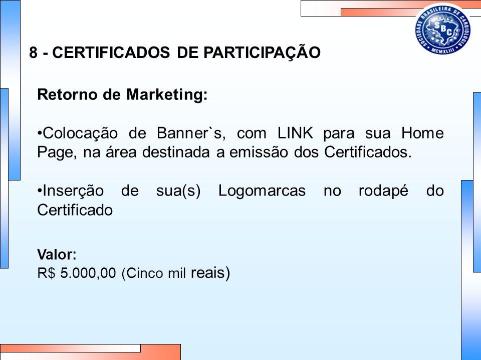 8 - CERTIFICADOS DE PARTICIPAÇÃO Retorno de Marketing: Colocação de Banner`s, com LINK para sua Home Page, na área destinada a emissão dos Certificados.