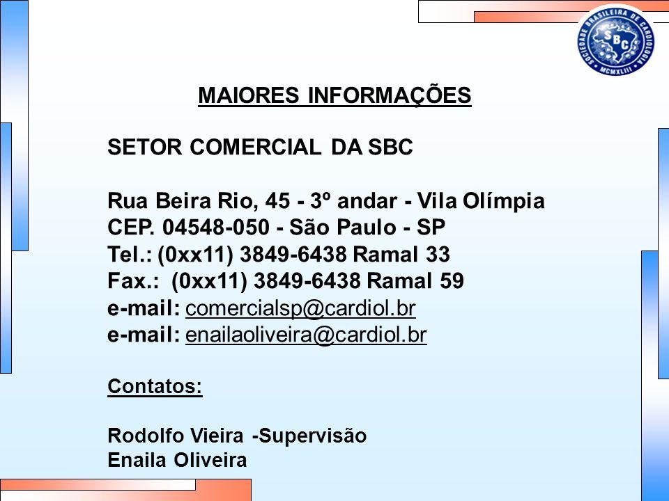 MAIORES INFORMAÇÕES SETOR COMERCIAL DA SBC Rua Beira Rio, 45 - 3º andar - Vila Olímpia CEP. 04548-050 - São Paulo - SP Tel.: (0xx11) 3849-6438 Ramal 3