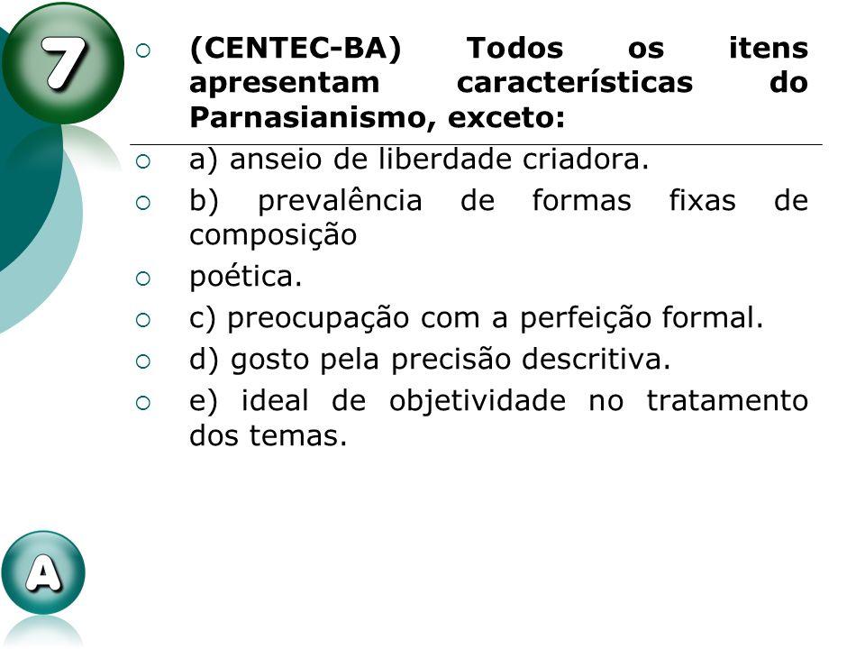 (CENTEC-BA) Todos os itens apresentam características do Parnasianismo, exceto: a) anseio de liberdade criadora. b) prevalência de formas fixas de com