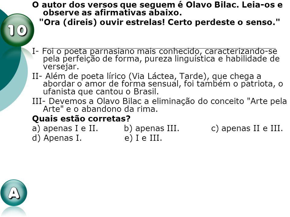 O autor dos versos que seguem é Olavo Bilac. Leia-os e observe as afirmativas abaixo.
