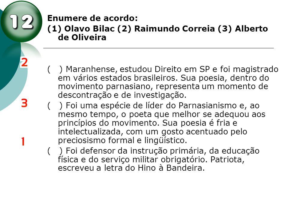 Enumere de acordo: (1) Olavo Bilac (2) Raimundo Correia (3) Alberto de Oliveira ( ) Maranhense, estudou Direito em SP e foi magistrado em vários estad