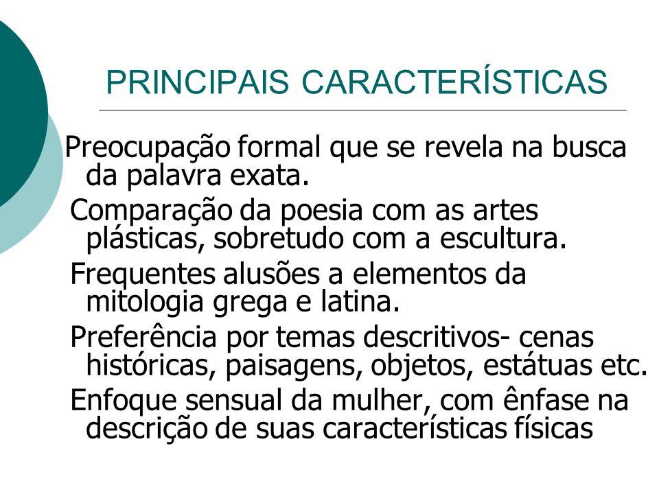 PRINCIPAIS CARACTERÍSTICAS Preocupação formal que se revela na busca da palavra exata.