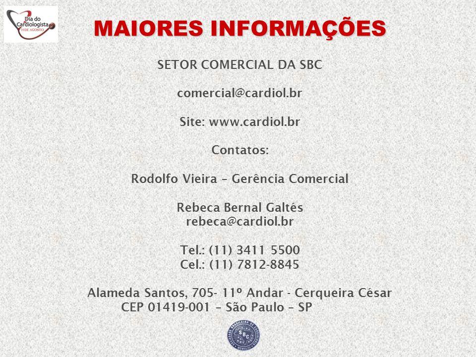 SETOR COMERCIAL DA SBC comercial@cardiol.br Site: www.cardiol.br Contatos: Rodolfo Vieira – Gerência Comercial Rebeca Bernal Galtés rebeca@cardiol.br