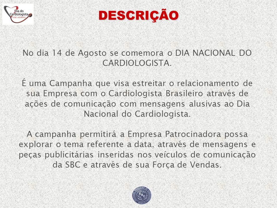 DESCRIÇÃO No dia 14 de Agosto se comemora o DIA NACIONAL DO CARDIOLOGISTA. É uma Campanha que visa estreitar o relacionamento de sua Empresa com o Car