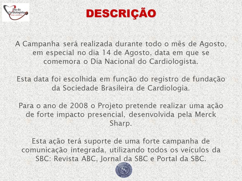 DESCRIÇÃO A Campanha será realizada durante todo o mês de Agosto, em especial no dia 14 de Agosto, data em que se comemora o Dia Nacional do Cardiolog