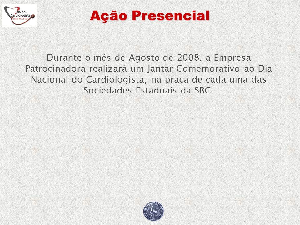 Ação Presencial Durante o mês de Agosto de 2008, a Empresa Patrocinadora realizará um Jantar Comemorativo ao Dia Nacional do Cardiologista, na praça d