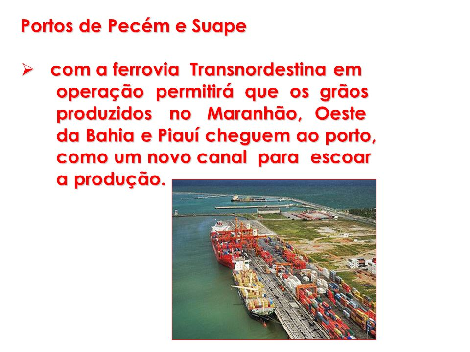 Portos de Pecém e Suape com a ferrovia Transnordestina em com a ferrovia Transnordestina em operação permitirá que os grãos operação permitirá que os