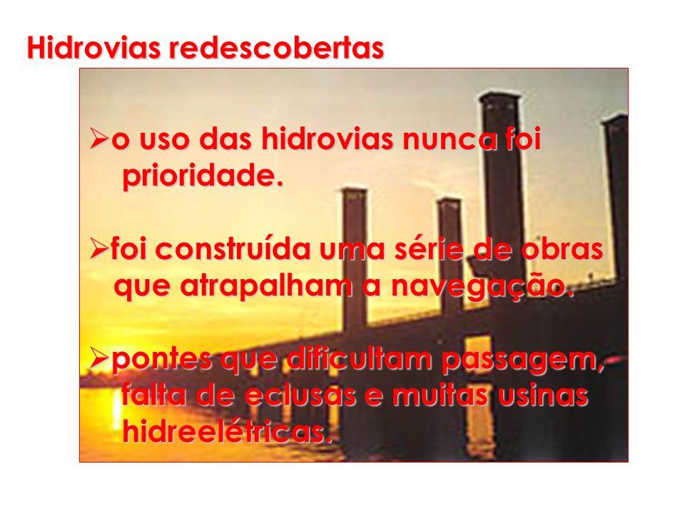 Hidrovias redescobertas o uso das hidrovias nunca foi o uso das hidrovias nunca foi prioridade. prioridade. foi construída uma série de obras foi cons