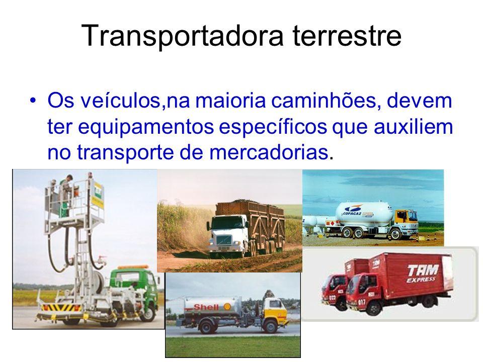 Transportadora terrestre Os veículos,na maioria caminhões, devem ter equipamentos específicos que auxiliem no transporte de mercadorias.