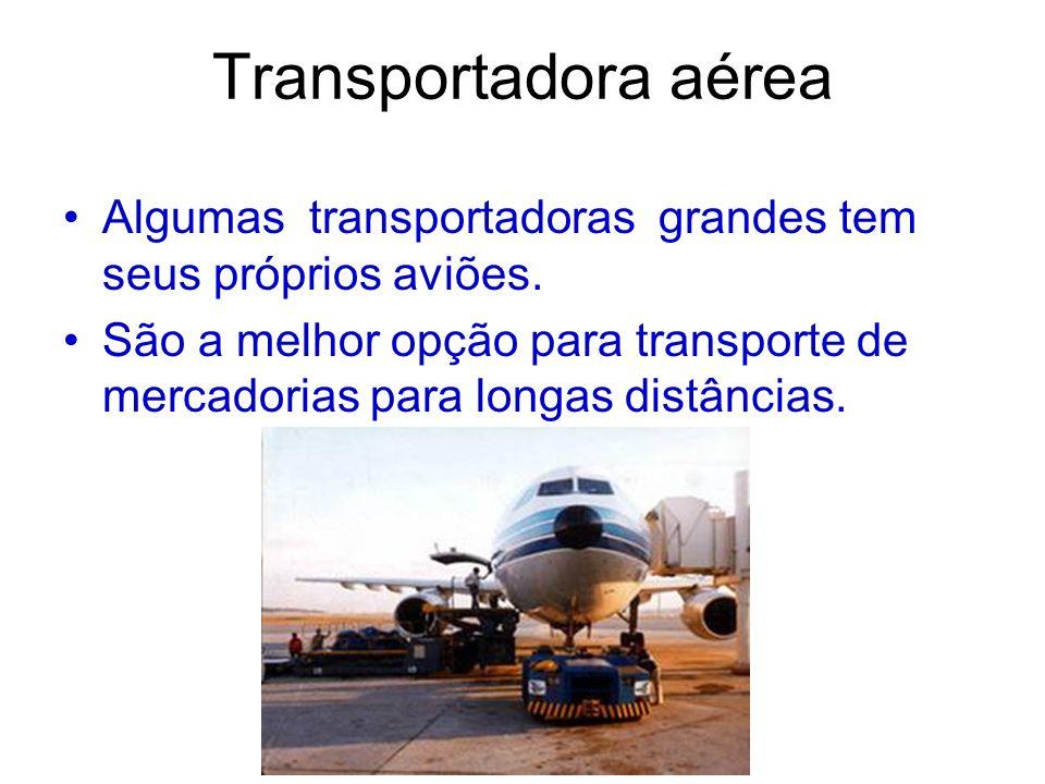 Transportadora aérea Algumas transportadoras grandes tem seus próprios aviões. São a melhor opção para transporte de mercadorias para longas distância